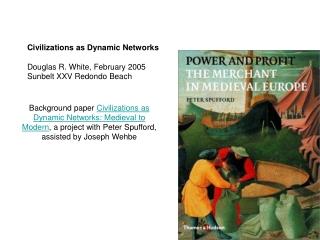 Civilizations as Dynamic Networks Douglas R. White, February 2005 Sunbelt XXV Redondo Beach