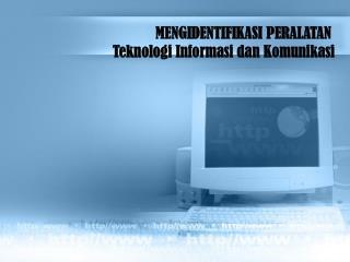 MENGIDENTIFIKASI PERALATAN  Teknologi Informasi dan Komunikasi