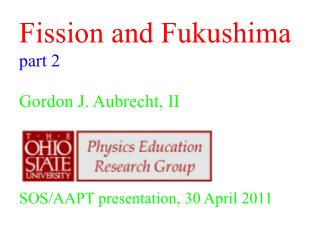 Fission and Fukushima  part 2 Gordon J. Aubrecht, II SOS/AAPT presentation, 30 April 2011