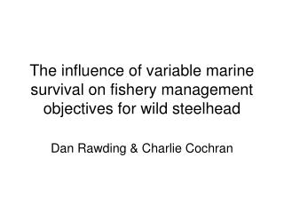 The influence of variable marine survival on fishery management objectives for wild steelhead