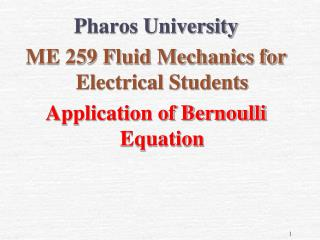 Pharos University ME 259 Fluid Mechanics for Electrical Students Application of Bernoulli Equation