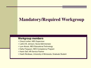 Mandatory/Required Workgroup