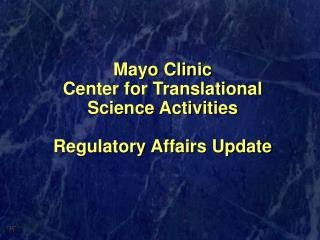 Mayo Clinic  Center for Translational Science Activities  Regulatory Affairs Update