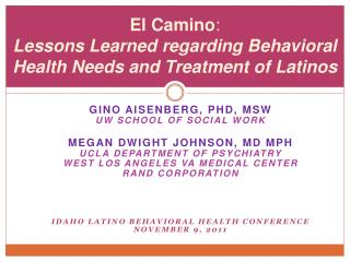 El Camino :  Lessons Learned regarding Behavioral Health Needs and Treatment of Latinos