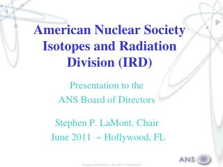 American Nuclear Society Isotopes and Radiation Division (IRD)