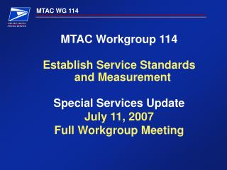 MTAC Workgroup 114 Establish Service Standards and Measurement Special Services Update