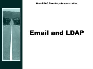 OpenLDAP Directory Administration Email and LDAP