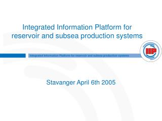 Integrated Information Platform for reservoir and subsea production systems