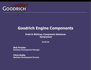 Goodrich Engine Components Pratt & Whitney Component Solutions  Symposium 8/25/10
