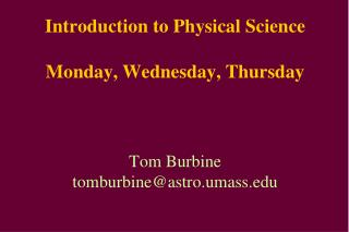 Introduction to Physical Science  Monday, Wednesday, Thursday    Tom Burbine tomburbineastro.umass