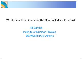 What is made in Greece for the Compact Muon Solenoid M.Barone