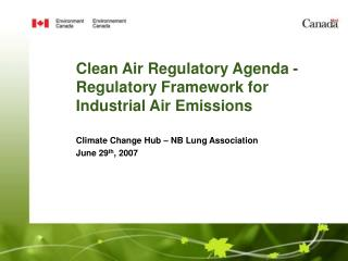 Clean Air Regulatory Agenda - Regulatory Framework for Industrial Air Emissions