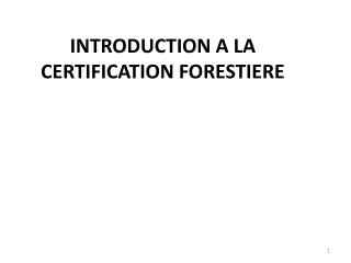 INTRODUCTION A LA CERTIFICATION FORESTIERE