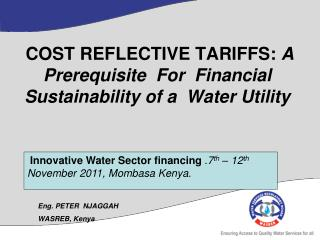 COST REFLECTIVE TARIFFS:  A Prerequisite  For  Financial  Sustainability of a  Water Utility
