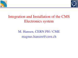 Integration and Installation of the CMS Electronics system