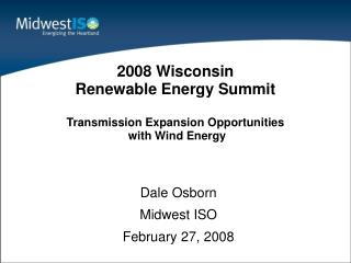 2008 Wisconsin  Renewable Energy Summit  Transmission Expansion Opportunities  with Wind Energy