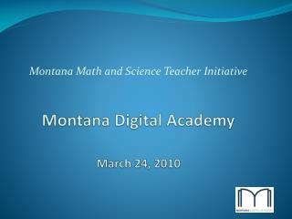 Montana Digital Academy March 24, 2010