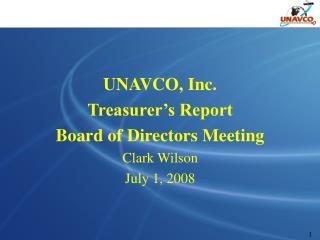 UNAVCO, Inc. Treasurer's Report Board of Directors Meeting Clark Wilson July 1, 2008