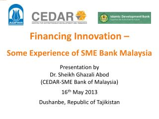 Financing Innovation –  Some Experience of SME Bank Malaysia Presentation by