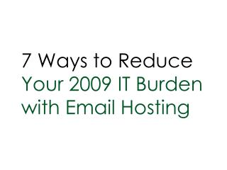 7 Ways to Reduce Your 2009 IT Burden with Email Hosting