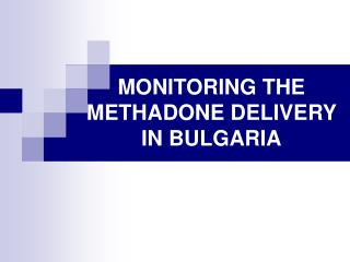 MONITORING THE METHADONE DELIVERY IN BULGARIA