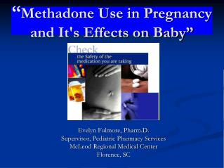 """ Methadone Use in Pregnancy and It's Effects on Baby"""