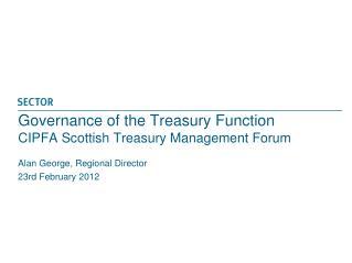 Governance of the Treasury Function CIPFA Scottish Treasury Management Forum