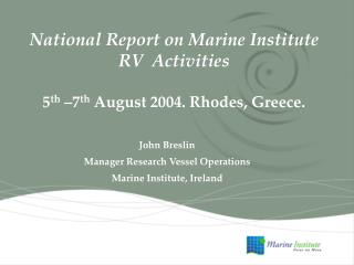 National Report on Marine Institute  RV   Activities 5 th  –7 th  August 2004. Rhodes, Greece.