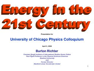 Presentation for University of Chicago Physics Colloquium April 3, 2008 Burton Richter