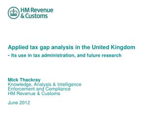 Mick Thackray Knowledge, Analysis & Intelligence Enforcement and Compliance HM Revenue & Customs