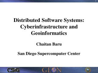 Distributed Software Systems: Cyberinfrastructure and Geoinformatics Chaitan Baru