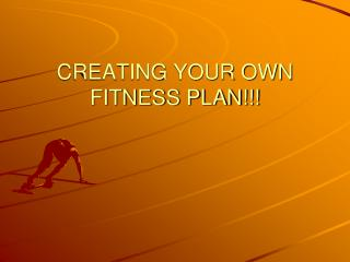 CREATING YOUR OWN FITNESS PLAN!!!