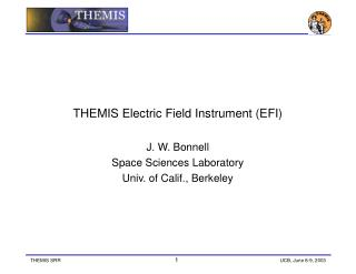 THEMIS Electric Field Instrument (EFI)  J. W. Bonnell Space Sciences Laboratory