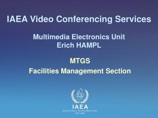 IAEA Video Conferencing Services Multimedia Electronics Unit Erich HAMPL