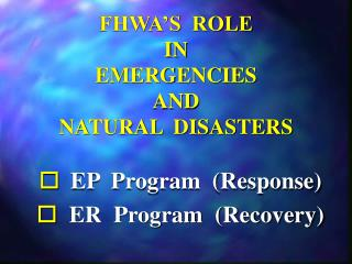 FHWA'S  ROLE IN EMERGENCIES AND NATURAL  DISASTERS
