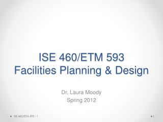 ISE 460/ETM 593 Facilities Planning & Design