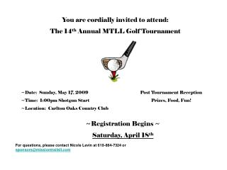 You are cordially invited to attend: The 14 th Annual MTLL Golf Tournament