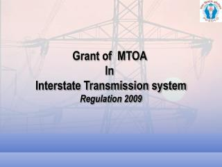 Grant of  MTOA  In  Interstate Transmission system Regulation 2009