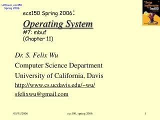 ecs150 Spring 2006 : Operating System #7: mbuf (Chapter 11)