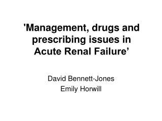 'Management, drugs and prescribing issues in Acute Renal Failure'
