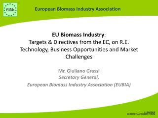 Mr. Giuliano Grassi Secretary General ,  European Biomass  Industry Association  (EUBIA)