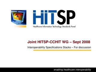 Joint HITSP-CCHIT WG – Sept 2008  Interoperability Specifications Stacks – For discussion