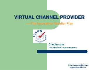 VIRTUAL CHANNEL PROVIDER -----The Innovative Reseller Plan