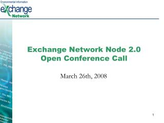 Exchange Network Node 2.0 Open Conference Call