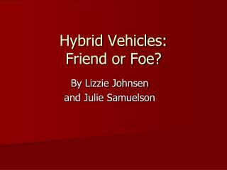 Hybrid Vehicles: Friend or Foe?