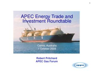 APEC Energy Trade and  Investment Roundtable Cairns, Australia 1 October 2008
