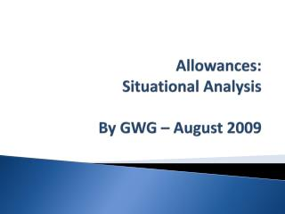 Allowances:  Situational Analysis By  GWG  – August 2009