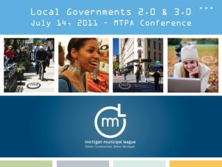 Local Governments 2.0 & 3.0 July 14, 2011 – MTPA Conference