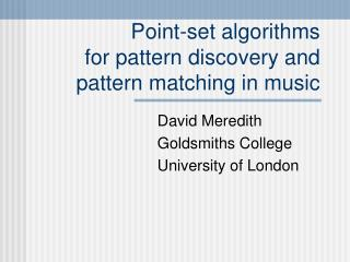 Point-set algorithms for pattern discovery and pattern matching in music