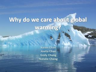 Why do we care about global warming ?